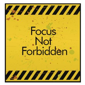 Focus not forbidden